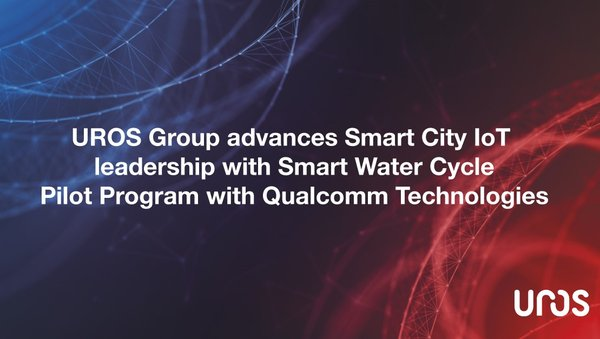 UROS Group advances Smart City IoT leadership with Smart Water Cycle Pilot Program with Qualcomm Technologies