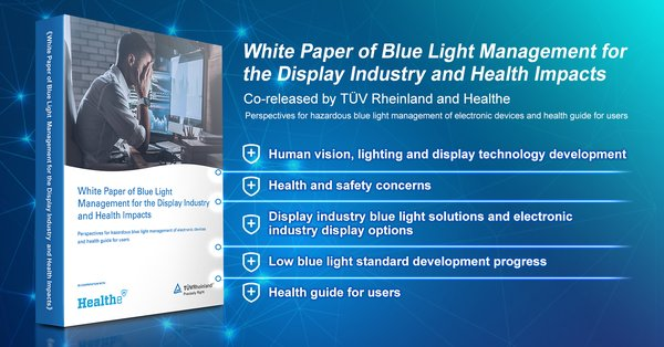 TUV Rheinland Launches White Paper of Blue Light Management for the Display Industry and Health Impacts to Boost the Development of Blue light Filtration Technology