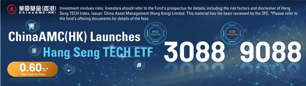 ChinaAMC Proudly Introduces Hang Seng TECH Index ETF (Ticker: 3088.HK / 9088.HK) to the Market